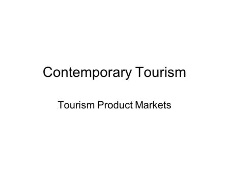 Contemporary Tourism Tourism Product Markets. Lecture Objectives.