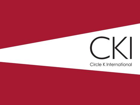 What is CKI? Premier university service organization Clubs on 450+ campuses Global Member-led.