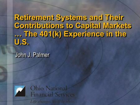 Retirement Systems and Their Contributions to Capital Markets … The 401(k) Experience in the U.S. John J. Palmer.