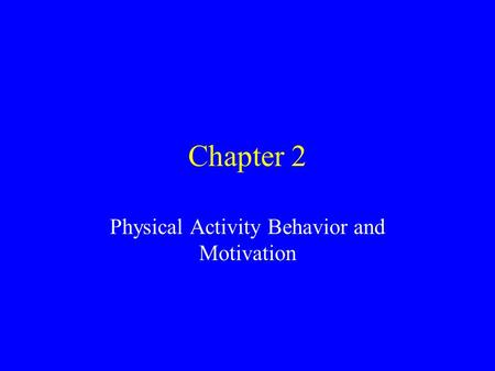 Chapter 2 Physical Activity Behavior and Motivation.