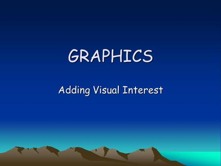 GRAPHICS Adding Visual Interest. Overview Tables Figures.