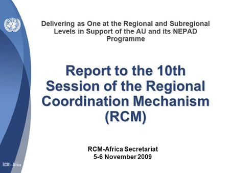 Delivering as One at the Regional and Subregional Levels in Support of the AU and its NEPAD Programme Report to the 10th Session of the Regional Coordination.