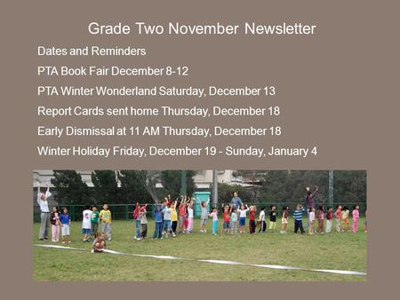 Grade Two November Newsletter Dates and Reminders PTA Book Fair December 8-12 PTA Winter Wonderland Saturday, December 13 Report Cards sent home Thursday,