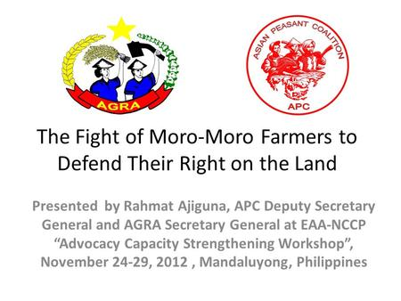 The Fight of Moro-Moro Farmers to Defend Their Right on the Land Presented by Rahmat Ajiguna, APC Deputy Secretary General and AGRA Secretary General at.