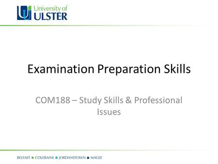 Examination Preparation Skills COM188 – Study Skills & Professional Issues.