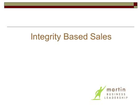 Integrity Based Sales. Objectives Assess current sales strengths and target improvement areas Share experiences & brainstorm ideas to improve selling.