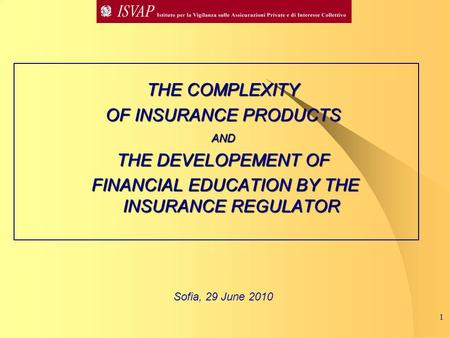 1 THE COMPLEXITY OF INSURANCE PRODUCTS AND THE DEVELOPEMENT OF FINANCIAL EDUCATION BY THE INSURANCE REGULATOR FINANCIAL EDUCATION BY THE INSURANCE REGULATOR.