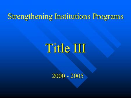 Strengthening Institutions Programs Title III 2000 - 2005.