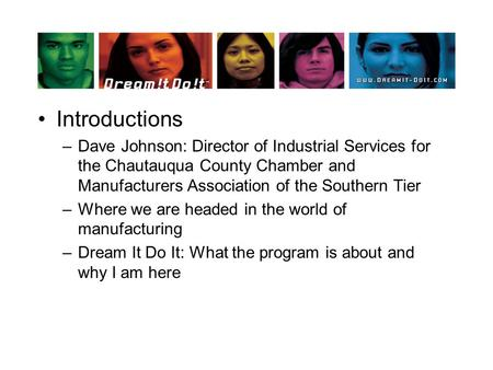 Introductions –Dave Johnson: Director of Industrial Services for the Chautauqua County Chamber and Manufacturers Association of the Southern Tier –Where.