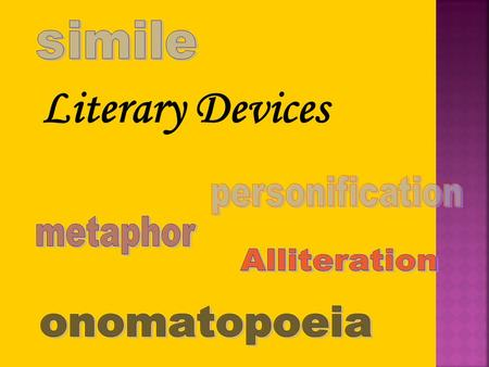 Literary Devices simile personification metaphor Alliteration