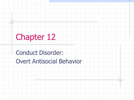 Chapter 12 Conduct Disorder: Overt Antisocial Behavior.