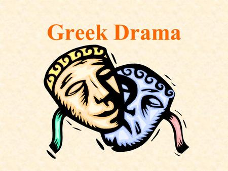 Greek Drama. Greek Theater History Greek drama began with dances and songs performed in honor of Dionysus. Theatre as an art form evolved over hundreds.