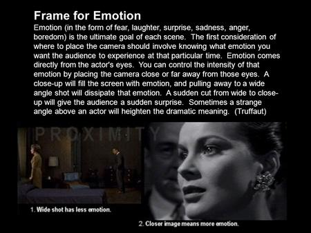Frame for Emotion Emotion (in the form of fear, laughter, surprise, sadness, anger, boredom) is the ultimate goal of each scene. The first consideration.