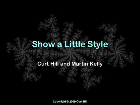 Copyright © 2009 Curt Hill Show a Little Style Curt Hill and Martin Kelly.