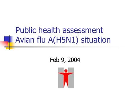 Public health assessment Avian flu A(H5N1) situation Feb 9, 2004.