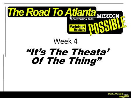 "Week 4 ""It's The Theata' Of The Thing"". Objectives To heighten awareness of the visual impact of our marketing efforts."