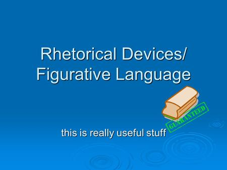 Rhetorical Devices/ Figurative Language this is really useful stuff.