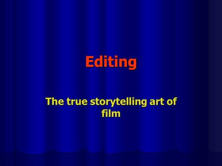 Editing The true storytelling art of film. Coverage Amount of unedited film exposed (footage) by the director Amount of unedited film exposed (footage)