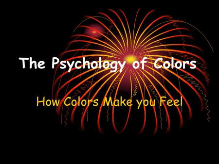 The Psychology of Colors How Colors Make you Feel.