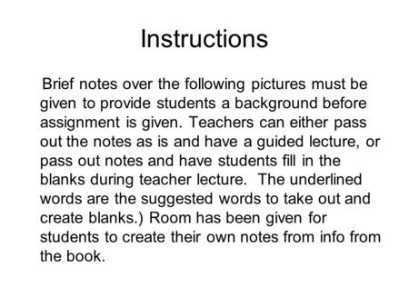 Instructions Brief notes over the following pictures must be given to provide students a background before assignment is given. Teachers can either pass.