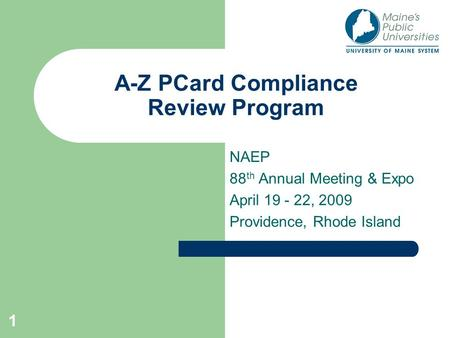 1 A-Z PCard Compliance Review Program NAEP 88 th Annual Meeting & Expo April 19 - 22, 2009 Providence, Rhode Island.