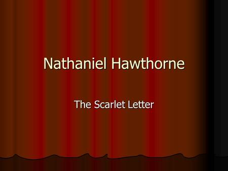 Nathaniel Hawthorne The Scarlet Letter. Puritanism/Scarlet Letter Timeline 1620-16281638164216451649165516921850 In the novel: -Ch. 1-4 public scaffold.