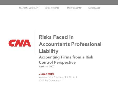 1 Risks Faced in Accountants Professional Liability Accounting Firms from a Risk Control Perspective April 18, 2007 Joseph Wolfe Assistant Vice President,