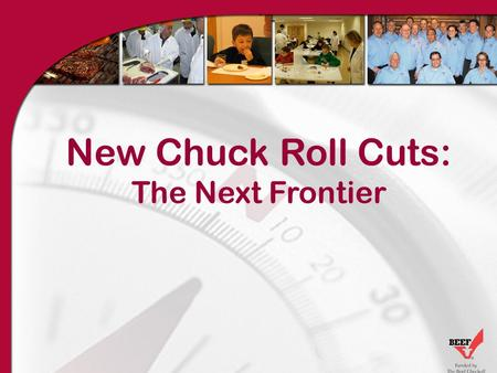 New Chuck Roll Cuts: The Next Frontier. Agenda Increasing Beef Demand Program Background NEW! Chuck Roll Cuts: The Next Frontier –The Denver Cut –America's.