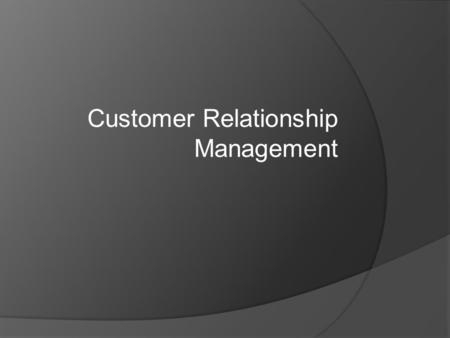 Customer Relationship Management. Questions  What is customer relationship management?  Why do retailers want to treat customers differently?  How.