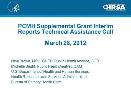 PCMH Supplemental Grant Interim Reports Technical Assistance Call March 28, 2012 Nina Brown, MPH, CHES, Public Health Analyst, OQD Michelle Bright, Public.