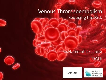 LHD Logo Venous Thromboembolism Reducing the Risk DATE.