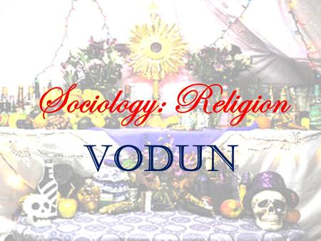 Sociology: Religion Vodun. Definition of Vodun/Voodoo.