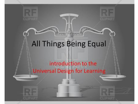 All Things Being Equal An introduction to the Universal Design for Learning.