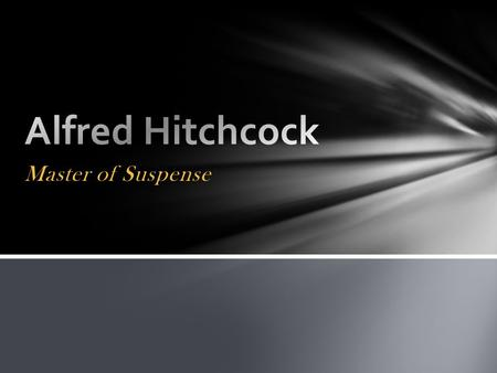 Master of Suspense. NAME: Sir Alfred Joseph Hitchcock PLACE OF BIRTH: London, United Kingdom PLACE OF DEATH: Bel Air, California OCCUPATION: Director,