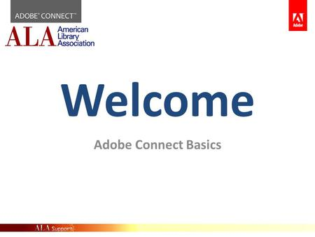 Welcome Adobe Connect Basics. Adobe Connect Basics : What's Covered? Log in Get Help Book License Meeting or Event? Create a Meeting Create Event Run.