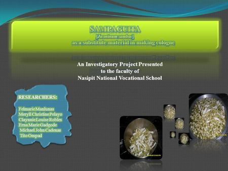 An Investigatory Project Presented to the faculty of Nasipit National Vocational School.