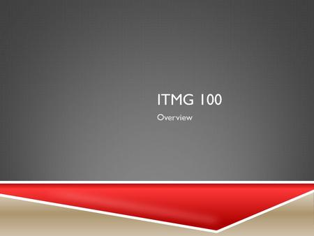 ITMG 100 Overview. ITMG 100 Cynthia Nitsch CONGRATULATIONS CONGRATULATIONS YOU ARE ALMOST DONE!