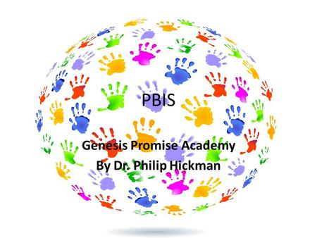 PBIS Genesis Promise Academy By Dr. Philip Hickman.
