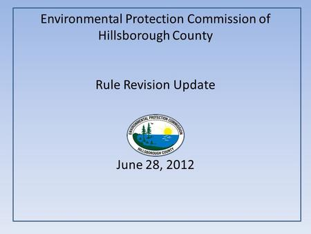 Environmental Protection Commission of Hillsborough County Rule Revision Update June 28, 2012.