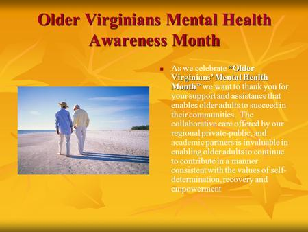 "Older Virginians Mental Health Awareness Month ""Older Virginians' Mental Health Month"" As we celebrate ""Older Virginians' Mental Health Month"" we want."