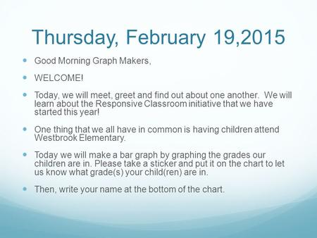 Thursday, February 19,2015 Good Morning Graph Makers, WELCOME! Today, we will meet, greet and find out about one another. We will learn about the Responsive.