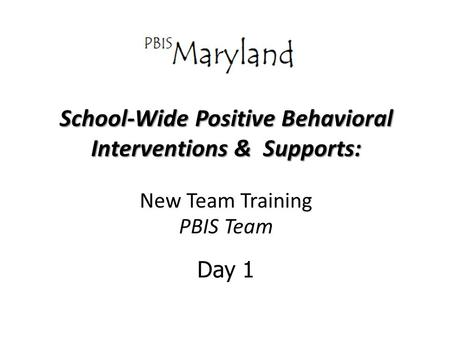School-Wide Positive Behavioral Interventions & Supports: New Team Training PBIS Team Day 1.
