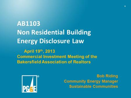 0 AB1103 Non Residential Building Energy Disclosure Law Commercial Investment Meeting of the Bakersfield Association of Realtors Bob Riding Community Energy.