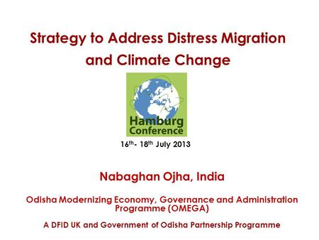 Strategy to Address Distress Migration and Climate Change Nabaghan Ojha, India Odisha Modernizing Economy, Governance and Administration Programme (OMEGA)