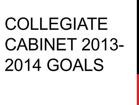 COLLEGIATE CABINET 2013- 2014 GOALS. The Wells College Collegiate Association is a self-governing student run organization set in place to serve the student.