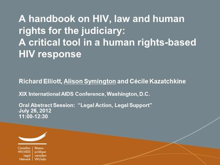 1 A handbook on HIV, law and human rights for the judiciary: A critical tool in a human rights-based HIV response Richard Elliott, Alison Symington and.