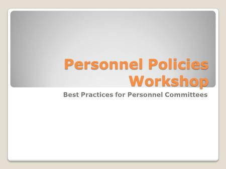 Personnel Policies Workshop Best Practices for Personnel Committees.