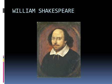 WILLIAM SHAKESPEARE. LIFE &WORK OF SHAKESPEARE William Shakespeare (26 April 1564 (baptised) – 23 April 1616) was an English poet and playwright, widely.