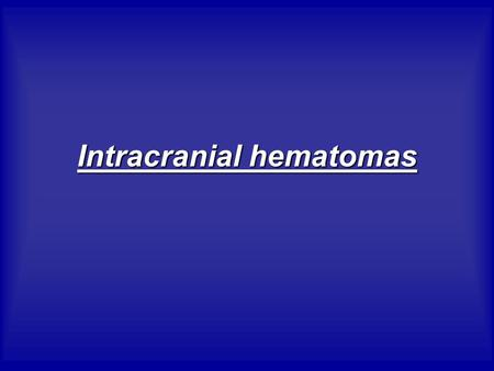 Intracranial hematomas. Intracerebral hematoma They are due to areas of contusions coalescing into contusional hematoma These appear as hyperdense lesions.