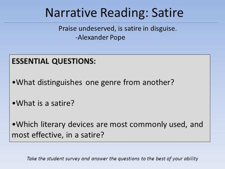 Narrative Reading: Satire Praise undeserved, is satire in disguise. -Alexander Pope ESSENTIAL QUESTIONS: What distinguishes one genre from another? What.